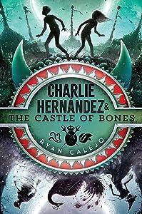 Charlie Hernández and the Castle of Bones (Charlie Hernández, #2)