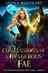 Confessions of a Dangerous Fae (The Supernatural Spy Files, #1)