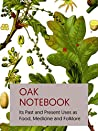 Oak Notebook: Its Past and Present Uses as Food, Medicine and Folklore