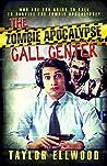 The Zombie Apocalypse Call Center (Zombie Apocalypse Call Center #1)