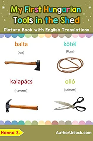My First Hungarian Tools in the Shed Picture Book with English Translations: Bilingual Early Learning & Easy Teaching Hungarian Books for Kids (Teach & Learn Basic Hungarian words for Children 5)
