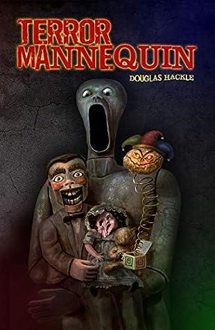 TERROR MANNEQUIN by Douglas Hackle