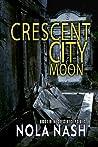 Crescent City Moon: Crescent City Series: Book 1