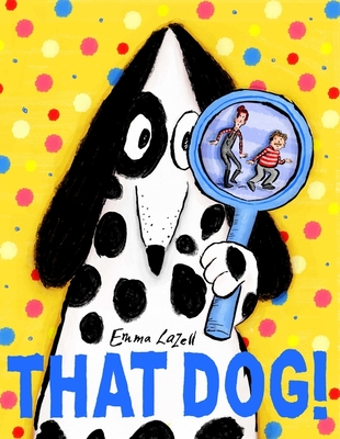 That Dog! by Emma Lazell