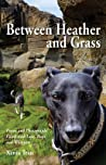 Between Heather and Grass: Poems and Photographs Filled with Love, Hope and Whippets