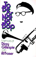 To Be or Not to Bop: Memoirs of Dizzy Gillespie
