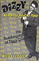 Dizzy: To Be Or Not To Bop- The Autobiography of Dizzy Gillespie