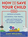 How to Save Your Child from Ostrich Attacks, Accidental Time ... by James Breakwell