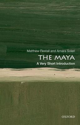 The Maya: A Very Short Introduction Matthew Restall, Amara Solari