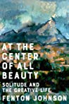 Download ebook At the Center of All Beauty: Solitude and the Creative Life by Fenton Johnson
