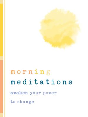Morning Meditations: Awaken Your Power to Change