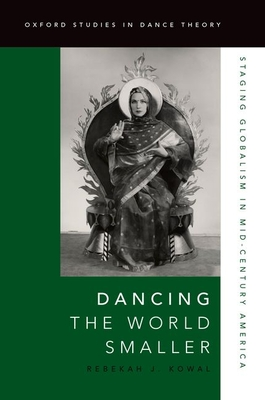Dancing the World Smaller: Staging Globalism in Mid-Century America Rebekah Kowal