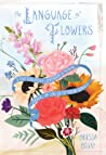 The Language of Flowers: A Fully Illustrated Compendium of Meaning, Literature, and Lore for the Modern Romantic