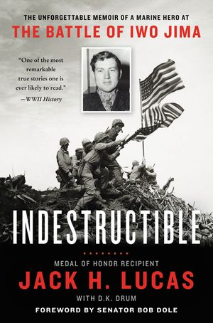 Indestructible: The Unforgettable Memoir of a Marine Hero at the Battle of Iwo Jima