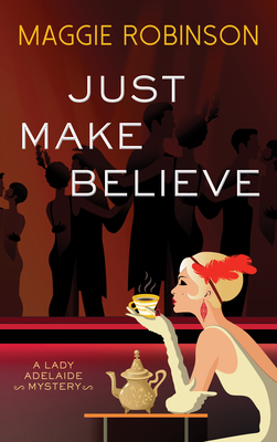 Just Make Believe (Lady Adelaide Mystery #3)