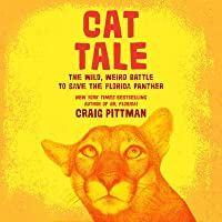 Cat Tale Lib/E: The Wild, Weird Battle to Save the Florida Panther