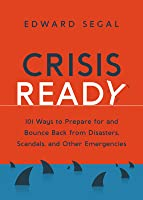 Crisis Ready: 101 Ways to Prepare for and Bounce Back from Disasters, Scandals and Other Emergencies