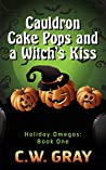 Cauldron Cake Pops and a Witch's Kiss (Holiday Omegas, #1)