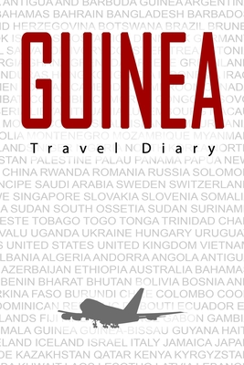 Guinea Travel Diary: Travel and vacation diary for Guinea. A logbook with important pre-made pages and many free sites for your travel memories. For a present, notebook or as a parting gift