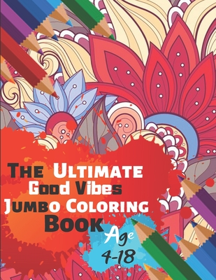 The Ultimate Good Vibes Jumbo Coloring Book Age 4-18: Great Coloring Book for Beginner Friendly Relaxing & Creative Art Activity With Brilliant Motivation Design of 50 Exclusive Illustrations (Perfect for Children and adults)
