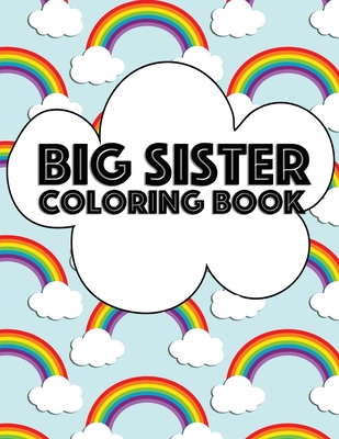 Big Sister Coloring Book Rainbow New Baby Color Book For Big Sisters Ages 2 6 Perfect Gift For Big Sisters With A New Sibling By Big Sister Rainbow Creative