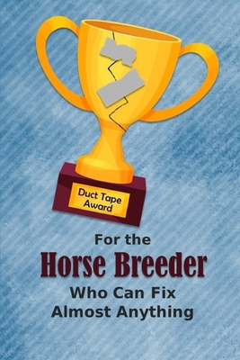 For the Horse Breeder Who Can Fix Almost Anything Duct Tape Award: Employee Appreciation Journal and Gift Idea
