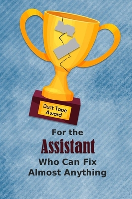 For the Assistant Who Can Fix Almost Anything Duct Tape Award: Employee Appreciation Journal and Gift Idea