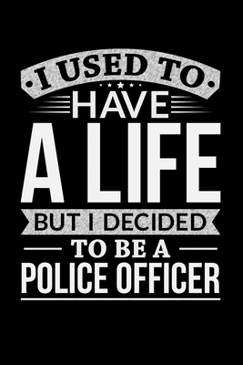 I Used To Have A Life But I Decided To Be A Police Officer: Personal Planner 24 month 100 page 6 x 9 Dated Calendar Notebook For 2020-2021 Academic Year