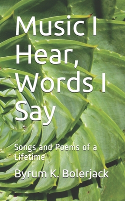 Music I Hear, Words I Say: Songs and Poems of a Lifetime