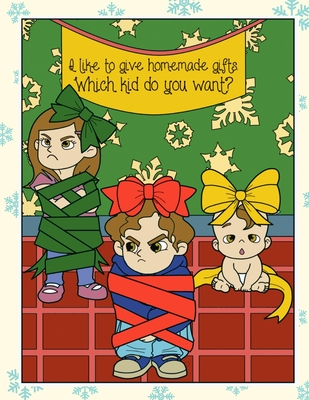 I Like To Give Homemade Gifts Which Kid Do You Want Fun And Silly