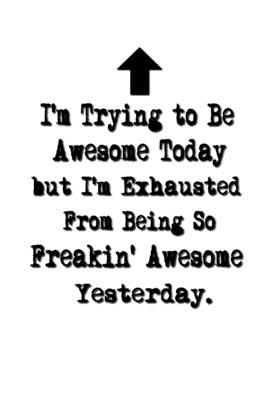 Awesome Today but I'm Exhausted