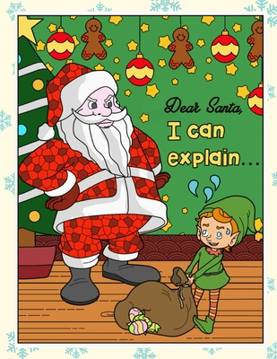 Dear Santa I Can Explain Silly Santa Christmas And Holidays Coloring Book For Adults Kids And Children Of All Ages By Originalcoloringpages Publishing