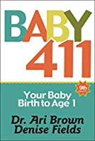 Baby 411: Your Baby, Brith to Age 1