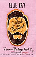 No Whisk No Reward (Donner Bakery #3)