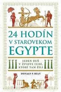 24 hodín v starovekom Egypte: Jeden deň v živote ľudí, ktorí tam žili