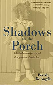 Shadows on the Porch [Part 1 of 4, Kindle] - Childhood: A Cleveland memoir of survival and three generations of mental illness
