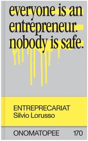 Entreprecariat - Everyone is an entrepreneur. Nobody is safe
