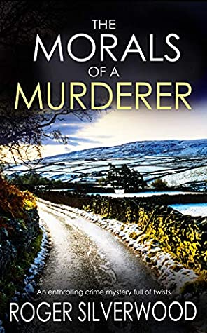 THE MORALS OF A MURDERER an enthralling crime mystery full of twists (Yorkshire Murder Mysteries Book 4)