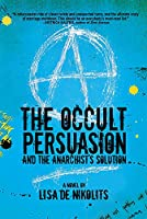 The Occult Persuasion and the Anarchist's Solution