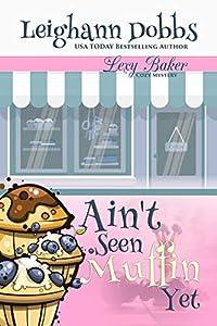 Ain't Seen Muffin Yet (Lexy Baker, #15)
