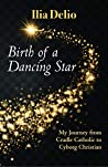 Birth of a Dancing Star: My Journey from Cradle Catholic to Cyborg Christian