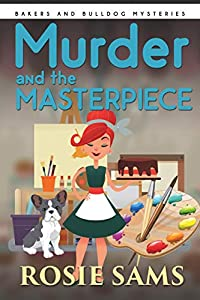 Murder and the Masterpiece (Bakers and Bulldogs Mysteries Book 3)