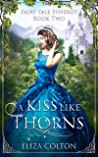 A Kiss like Thorns by Eliza Colton