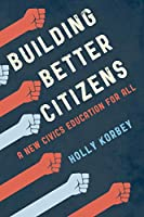 Building Better Citizens: A New Civics Education for All