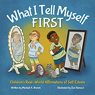 What I Tell Myself FIRST: Children's Real-World Affirmations of Self Esteem