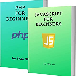 JAVASCRIPT AND PHP FOR BEGINNERS: 2 BOOKS IN 1 - Learn Coding Fast! JAVASCRIPT AND PHP Crash Course, A QuickStart Guide, Tutorial Book by Program Examples, In Easy Steps!
