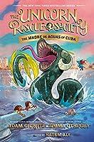 The Madre de Aguas of Cuba (The Unicorn Rescue Society Book 5)