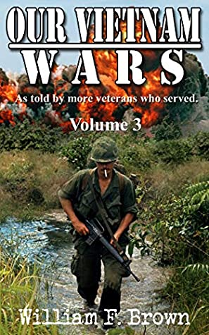 Our Vietnam Wars, Vol 3: as told by still more veterans who served