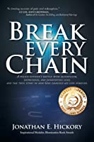 Break Every Chain: A Police Officer's Battle with Alcoholism, Depression, and Devastating Loss; And the True Story of How God Changed His Life Forever