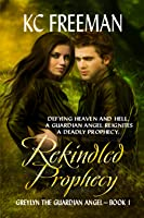 Rekindled Prophecy (Greylyn Guardian Angel, #1)